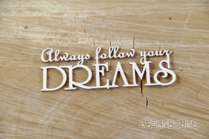 http://www.scrapiniec.pl/pl/p/Always-follow-your-DREAMS-napis/3753